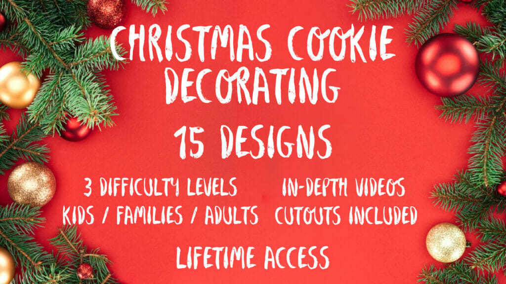 Christmas cookie decorating. 15 designs. 3 difficulty levels: kds, families, adults. in-depth videos. Cutouts included. Lifetime access.